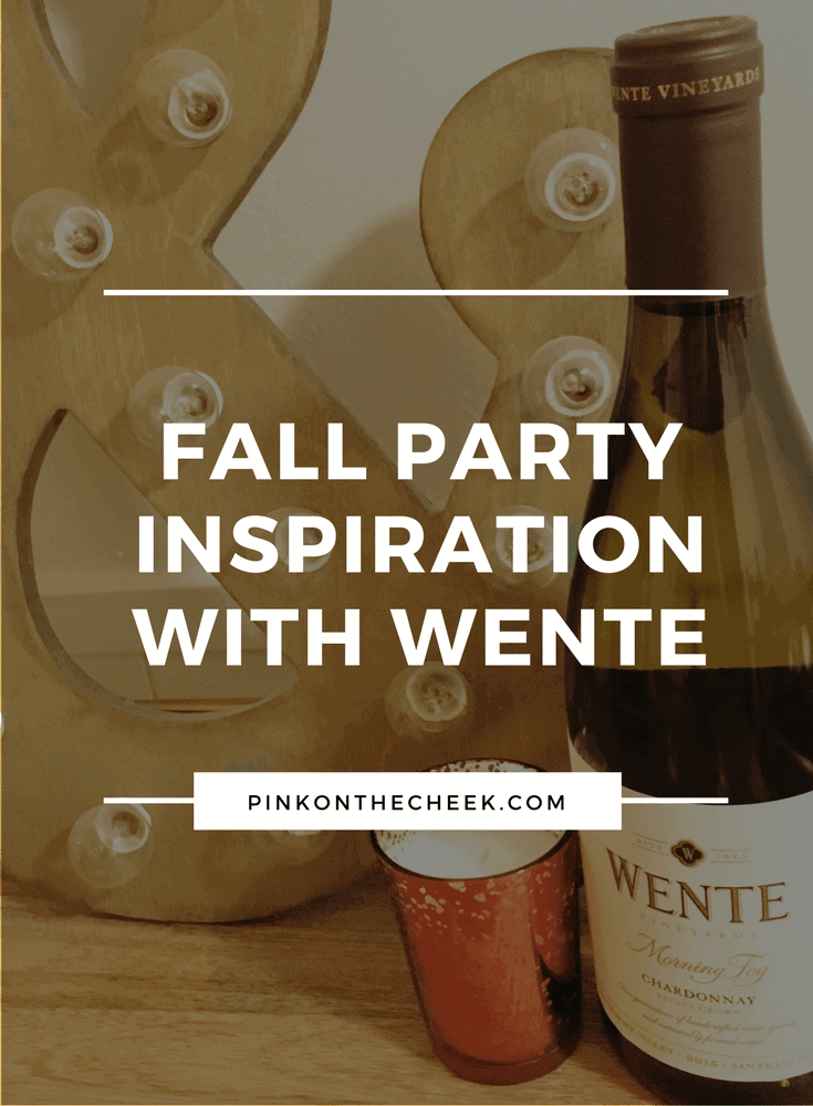 Fall party inspiration with Wente Vineyards