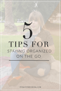 Five Tips for Staying Organized While On The Go